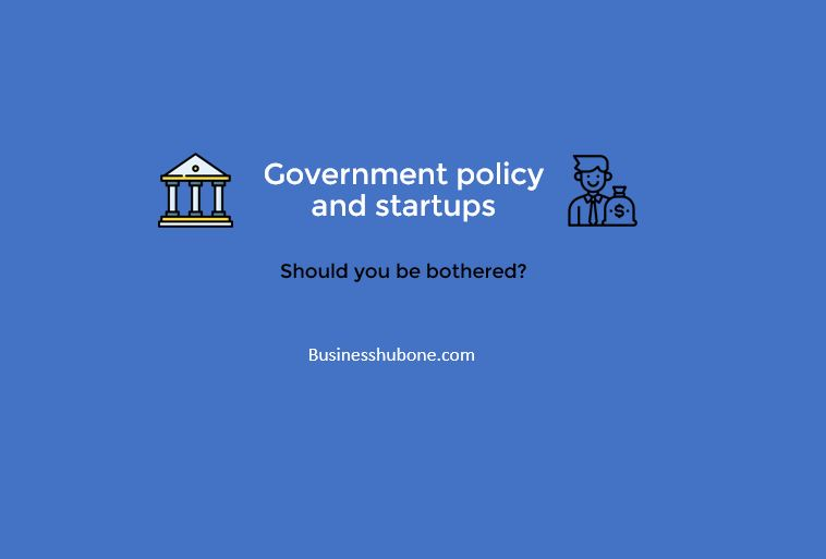 Government policy and startups: Should you be bothered?