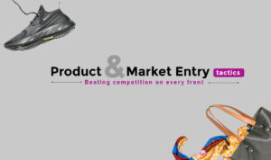 Product and market entry tactics: Beating competition on every front