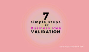 7 simple steps to Business Idea Validation