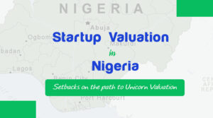 Startup valuation in Nigeria|Africa: Setbacks on the path of a Unicorn Valuation