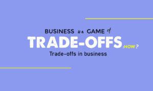 Read more about the article Importance of Trade-offs in Business!
