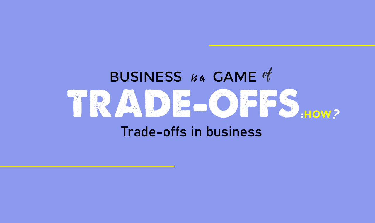 Importance of Trade-offs in Business!