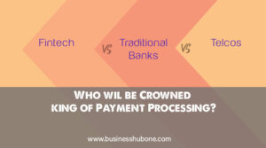 Read more about the article FinTechs vs Banks Vs Telcos: Who will be Crowned Largest/best payment processor?