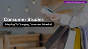 Consumer Studies: Adapting to Changing Consumer Behaviors